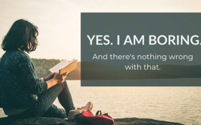 YES. I AM BORING. And there's nothing wrong with that.