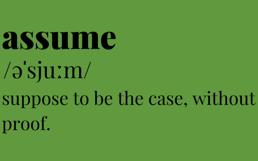 What does the Word 'Assume' Really Mean?
