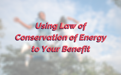 Using the Law of Conservation of Energy to Your Benefit