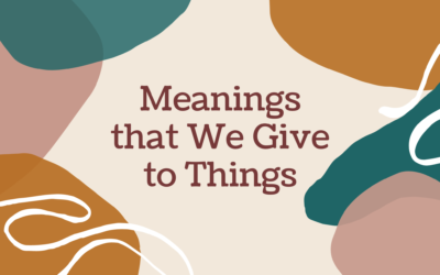 Meanings that We Give to Things