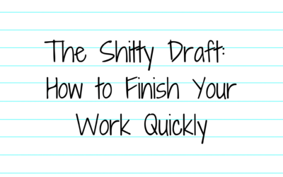 The Shitty Draft: How to Finish Your Work Quickly