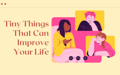Tiny Things That Can Improve Your Life