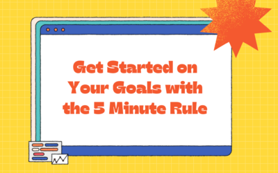 Get Started on Your Goals with the 5 Minute Rule