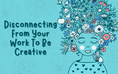 Disconnecting From Your Work To Be Creative