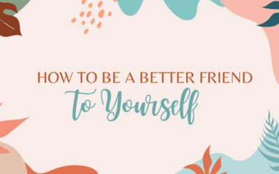 How to Be a Better Friend to Yourself
