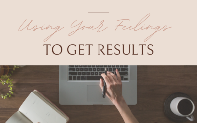 Using Your Feelings To Get Results